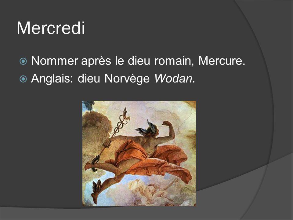 Mercredi Nommer après le dieu romain, Mercure. Anglais: dieu Norvège Wodan.