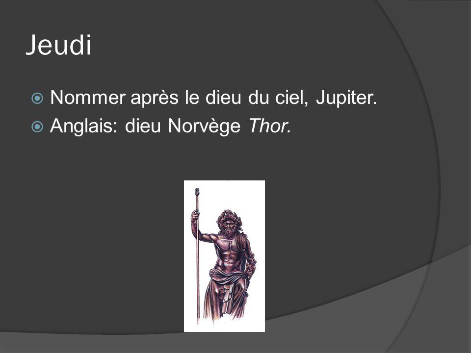 Jeudi Nommer après le dieu du ciel, Jupiter. Anglais: dieu Norvège Thor.