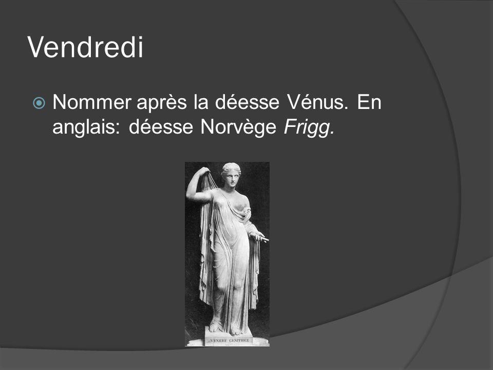 Vendredi Nommer après la déesse Vénus. En anglais: déesse Norvège Frigg.
