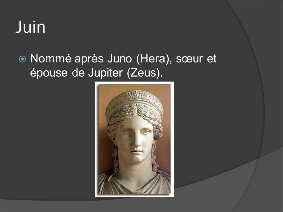 Juin Nommé après Juno (Hera), sœur et épouse de Jupiter (Zeus).