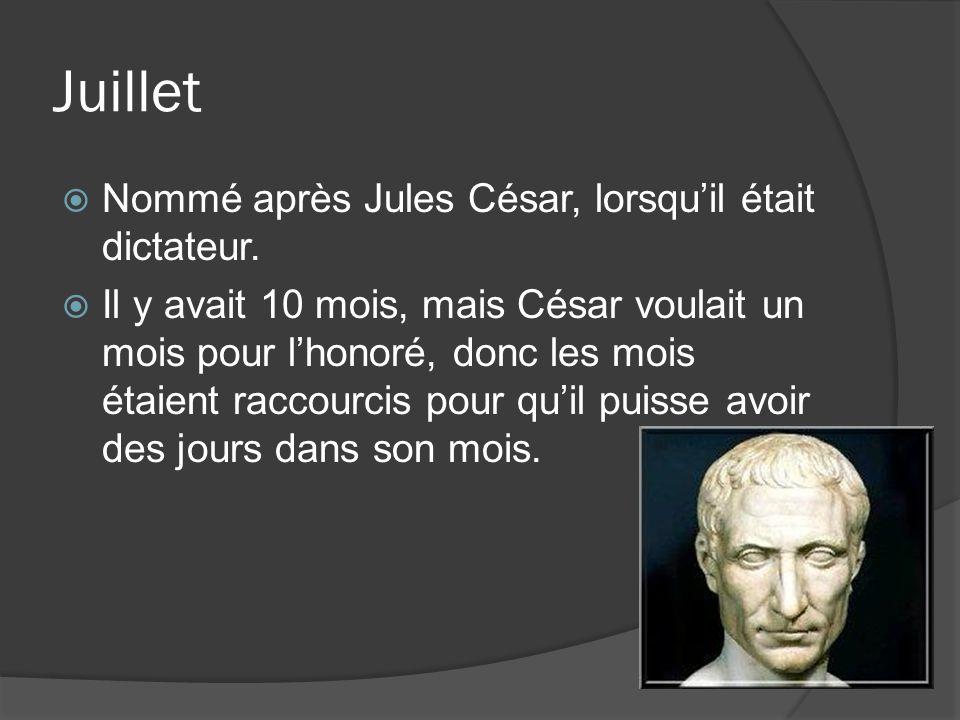 Juillet Nommé après Jules César, lorsquil était dictateur.