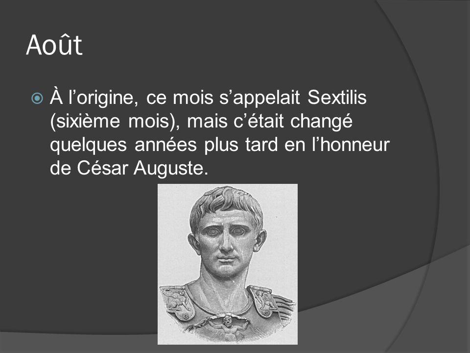 Août À lorigine, ce mois sappelait Sextilis (sixième mois), mais cétait changé quelques années plus tard en lhonneur de César Auguste.