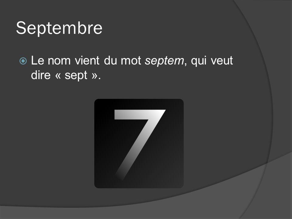 Septembre Le nom vient du mot septem, qui veut dire « sept ».