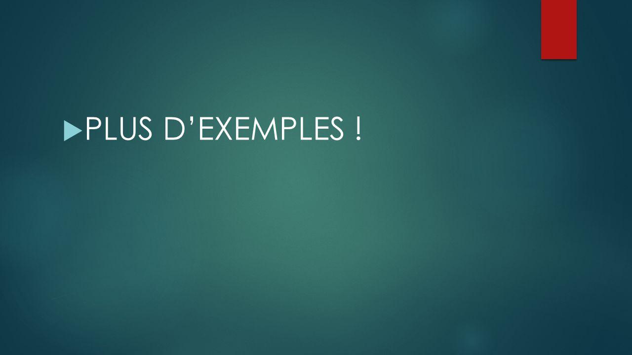 PLUS DEXEMPLES !