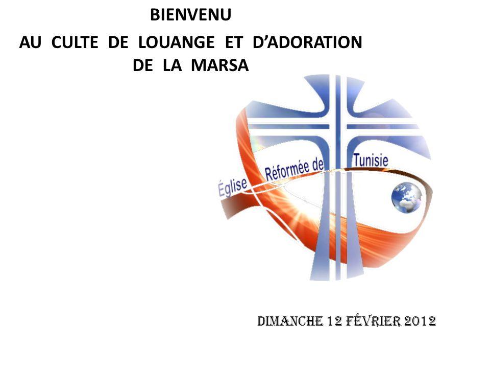 BIENVENU AU CULTE DE LOUANGE ET DADORATION DE LA MARSA Dimanche 12 Février 2012