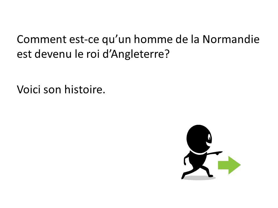 Comment est-ce quun homme de la Normandie est devenu le roi dAngleterre? Voici son histoire.