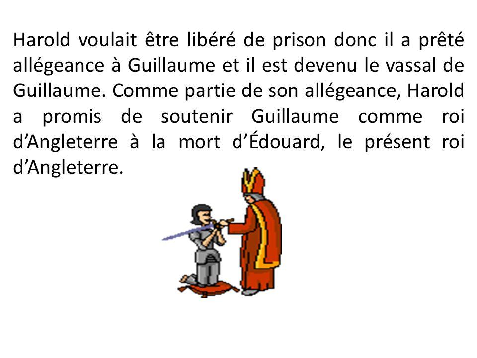 Harold voulait être libéré de prison donc il a prêté allégeance à Guillaume et il est devenu le vassal de Guillaume. Comme partie de son allégeance, H
