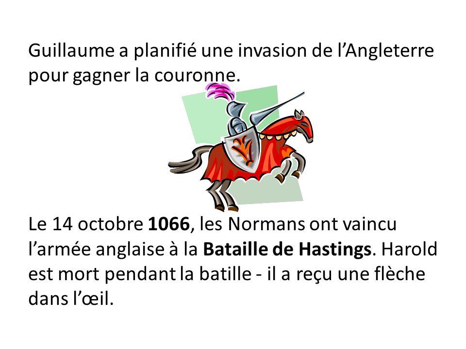 Guillaume a planifié une invasion de lAngleterre pour gagner la couronne. Le 14 octobre 1066, les Normans ont vaincu larmée anglaise à la Bataille de