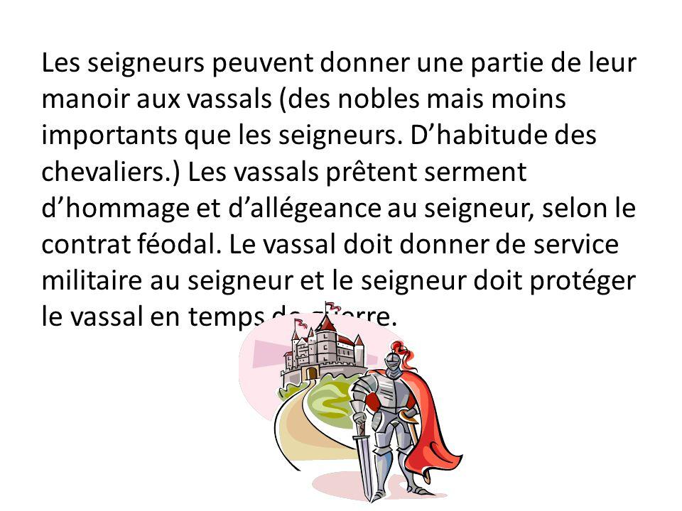 Les seigneurs peuvent donner une partie de leur manoir aux vassals (des nobles mais moins importants que les seigneurs. Dhabitude des chevaliers.) Les