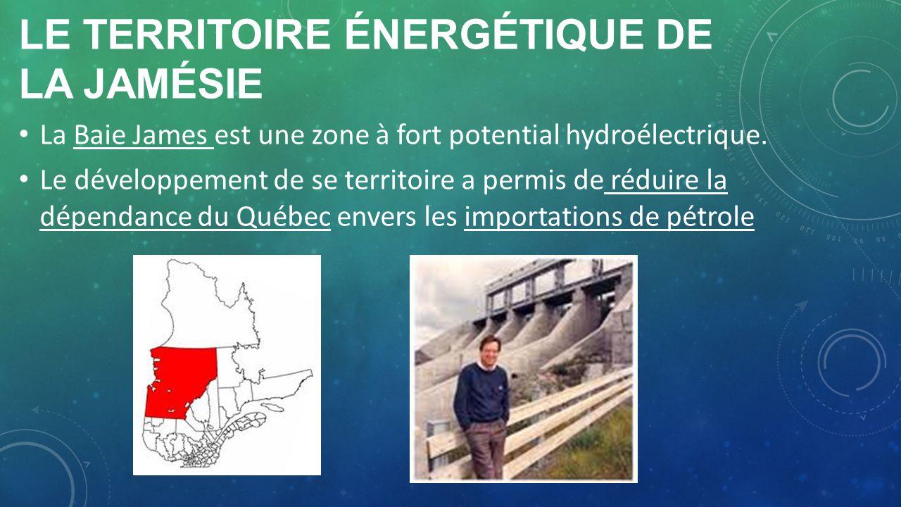 LE TERRITOIRE ÉNERGÉTIQUE DE LA JAMÉSIE La Baie James est une zone à fort potential hydroélectrique. Le développement de se territoire a permis de réd