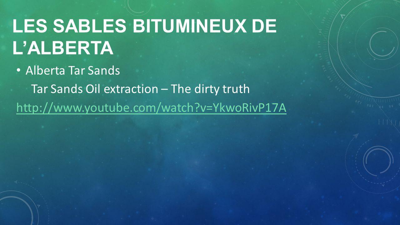 LES SABLES BITUMINEUX DE LALBERTA Alberta Tar Sands Tar Sands Oil extraction – The dirty truth http://www.youtube.com/watch?v=YkwoRivP17A