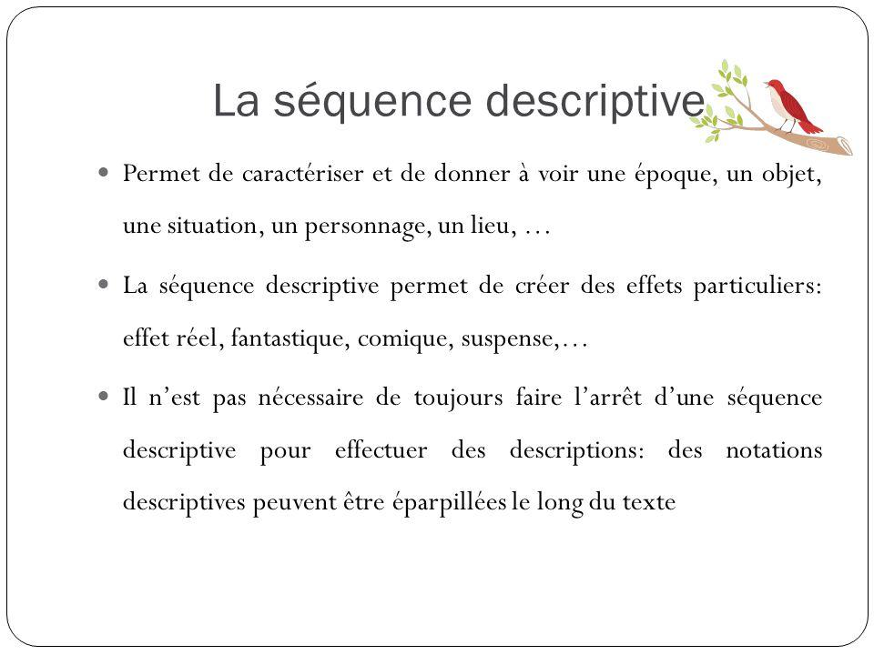 La séquence descriptive Permet de caractériser et de donner à voir une époque, un objet, une situation, un personnage, un lieu, … La séquence descript
