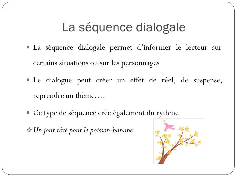 La séquence dialogale La séquence dialogale permet dinformer le lecteur sur certains situations ou sur les personnages Le dialogue peut créer un effet