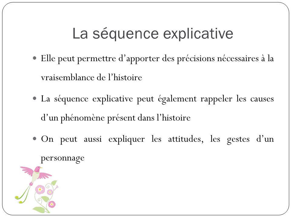 La séquence explicative Elle peut permettre dapporter des précisions nécessaires à la vraisemblance de lhistoire La séquence explicative peut égalemen