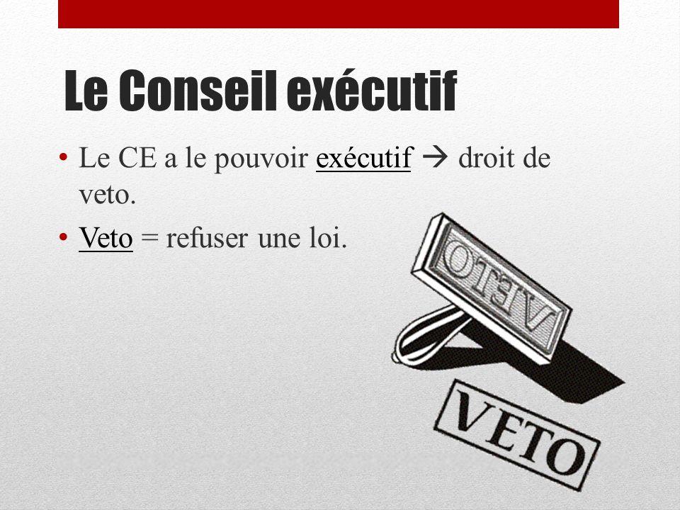 Le CE a le pouvoir exécutif droit de veto. Veto = refuser une loi. Le Conseil exécutif