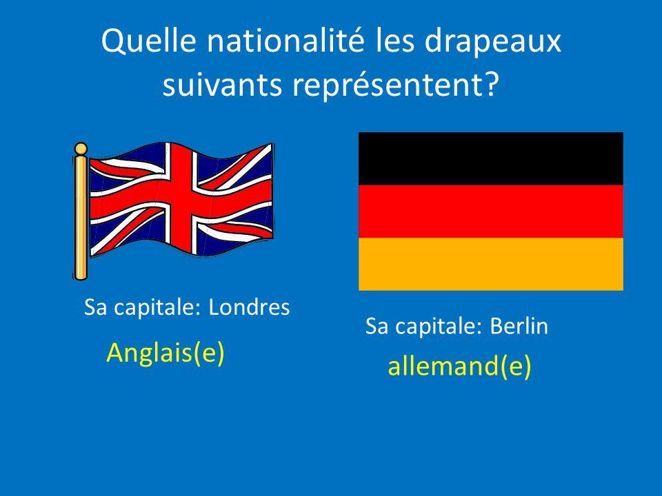 Quelle nationalité les drapeaux suivants représentent? Anglais(e) allemand(e) Sa capitale: Londres Sa capitale: Berlin