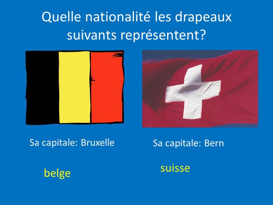 Quelle nationalité les drapeaux suivants représentent? belge suisse Sa capitale: Bruxelle Sa capitale: Bern