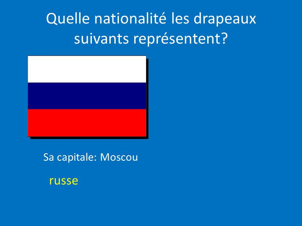 Quelle nationalité les drapeaux suivants représentent? russe Sa capitale: Moscou
