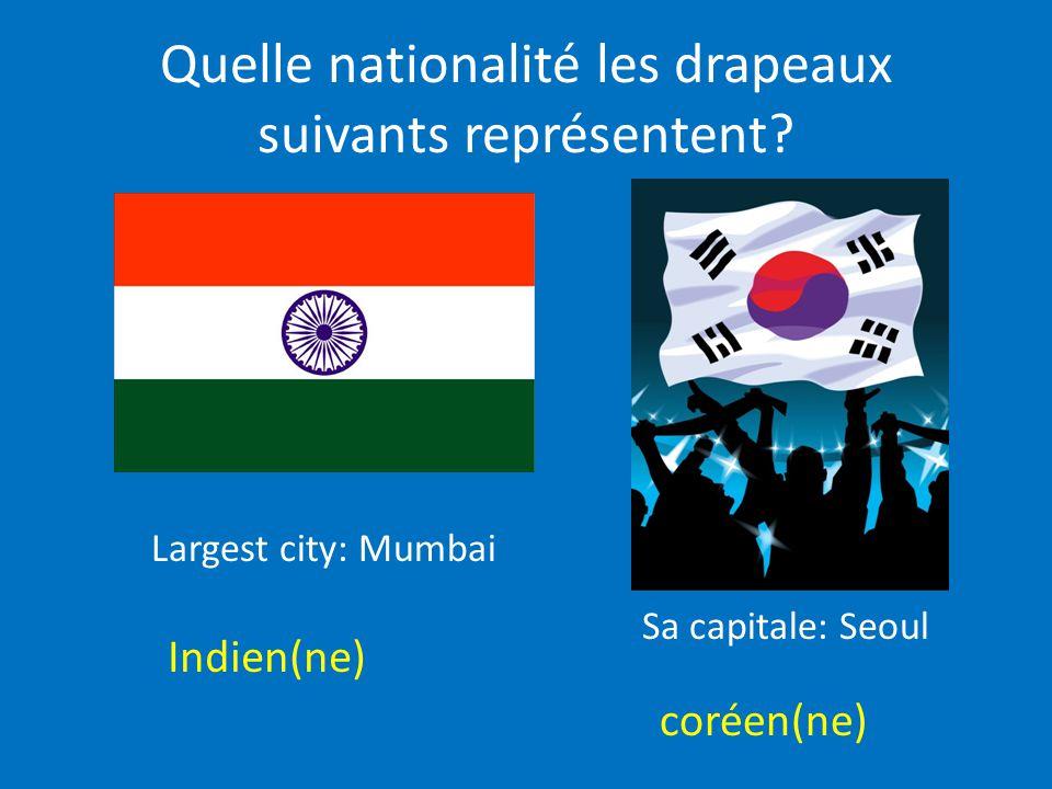 Quelle nationalité les drapeaux suivants représentent? Indien(ne) coréen(ne) Largest city: Mumbai Sa capitale: Seoul