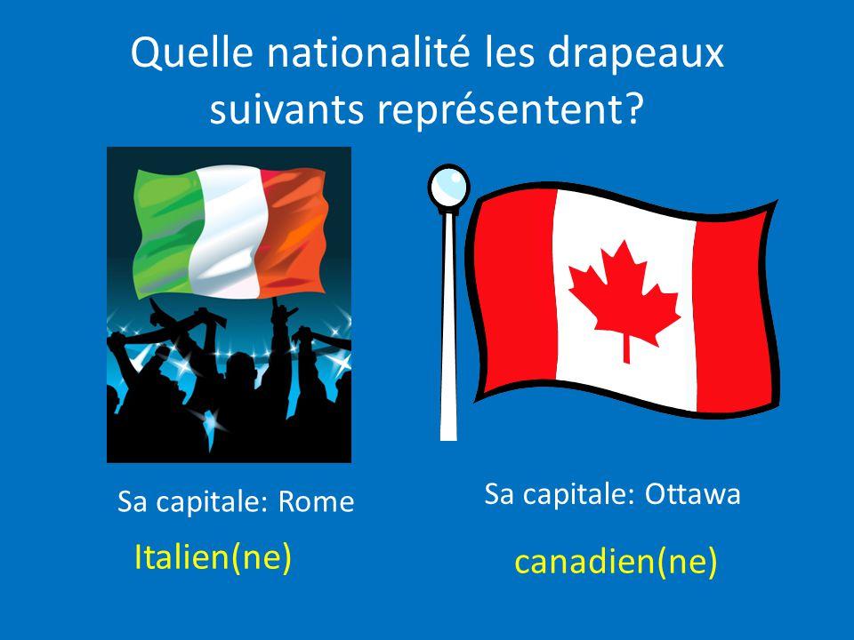 Quelle nationalité les drapeaux suivants représentent? Italien(ne) canadien(ne) Sa capitale: Rome Sa capitale: Ottawa