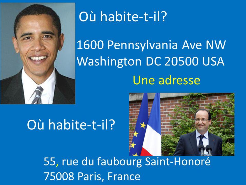Où habite-t-il? 1600 Pennsylvania Ave NW Washington DC 20500 USA 55, rue du faubourg Saint-Honoré 75008 Paris, France Où habite-t-il? Une adresse
