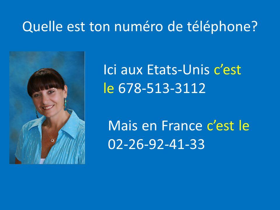 Quelle est ton numéro de téléphone? Ici aux Etats-Unis cest le 678-513-3112 Mais en France cest le 02-26-92-41-33