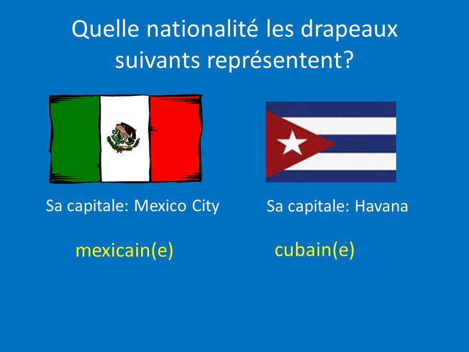 Quelle nationalité les drapeaux suivants représentent? mexicain(e) cubain(e) Sa capitale: Mexico City Sa capitale: Havana