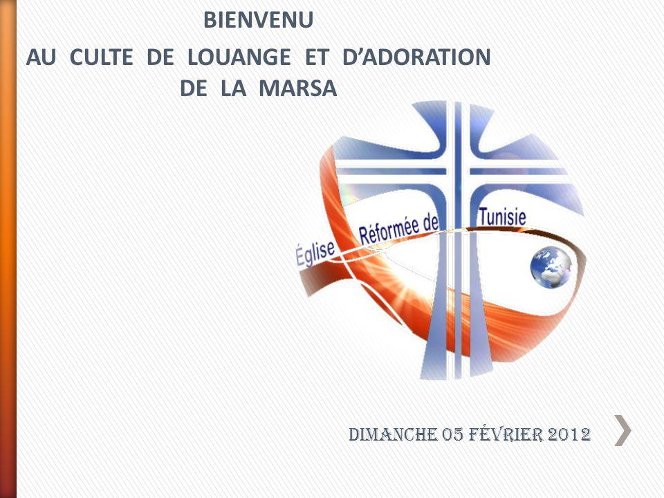 BIENVENU AU CULTE DE LOUANGE ET DADORATION DE LA MARSA Dimanche 05 Février 2012