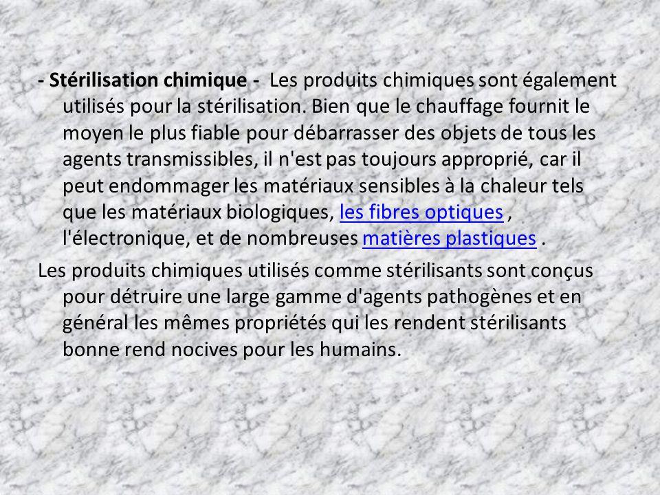 - Stérilisation chimique - Les produits chimiques sont également utilisés pour la stérilisation. Bien que le chauffage fournit le moyen le plus fiable