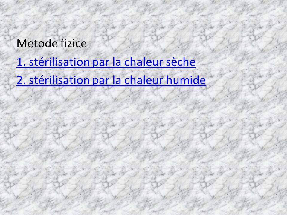 Metode fizice 1. stérilisation par la chaleur sèche 2. stérilisation par la chaleur humide