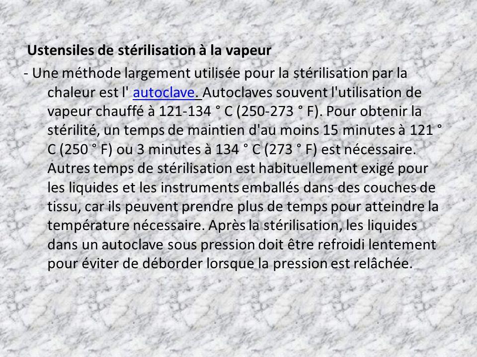 Ustensiles de stérilisation à la vapeur - Une méthode largement utilisée pour la stérilisation par la chaleur est l' autoclave. Autoclaves souvent l'u