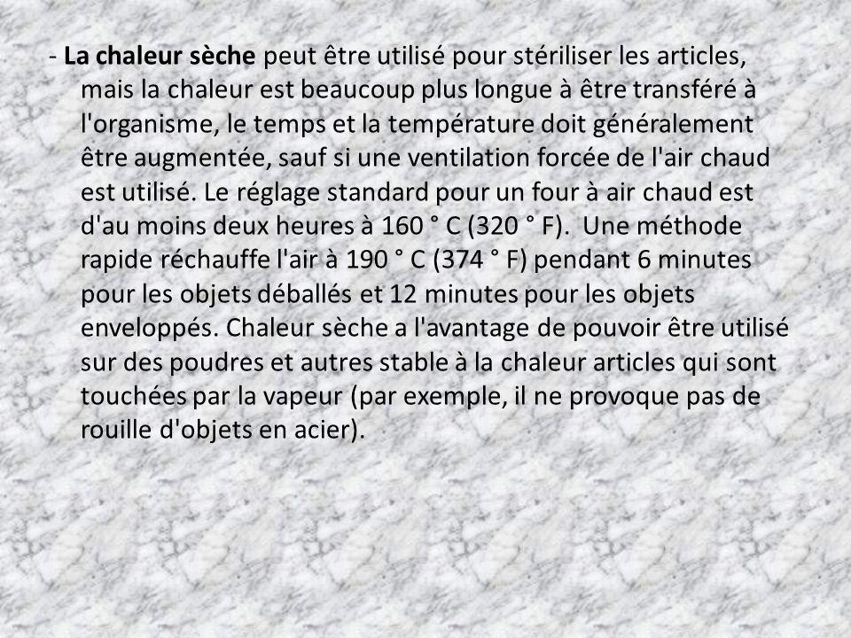 - La chaleur sèche peut être utilisé pour stériliser les articles, mais la chaleur est beaucoup plus longue à être transféré à l'organisme, le temps e
