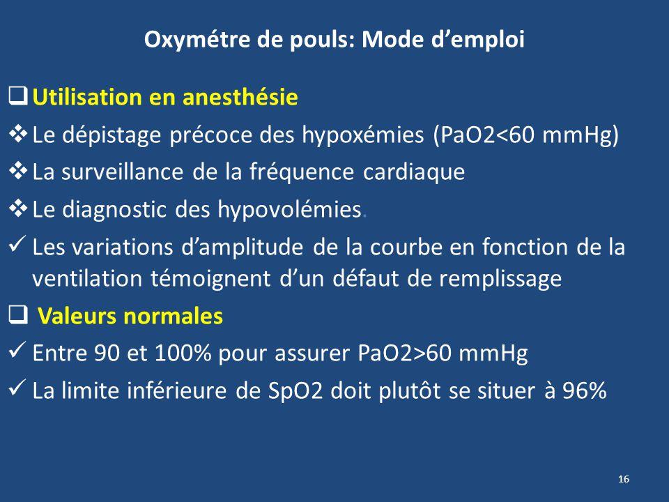 16 Oxymétre de pouls: Mode demploi Utilisation en anesthésie Le dépistage précoce des hypoxémies (PaO2<60 mmHg) La surveillance de la fréquence cardia