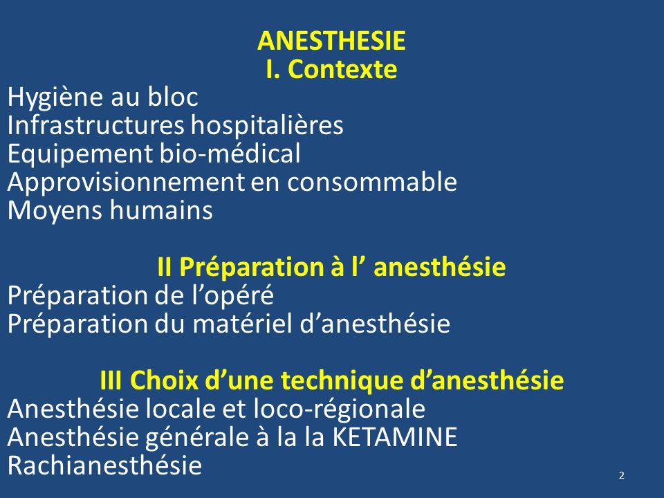 REGLES pour lanesthésie en milieu précaire Recourir au personnel local Médecins anesthésistes ou généralistes Techniciens ou infirmiers anesthésistes Connaître quelques techniques anesthésiques Il ny a pas de petite anesthésie 3