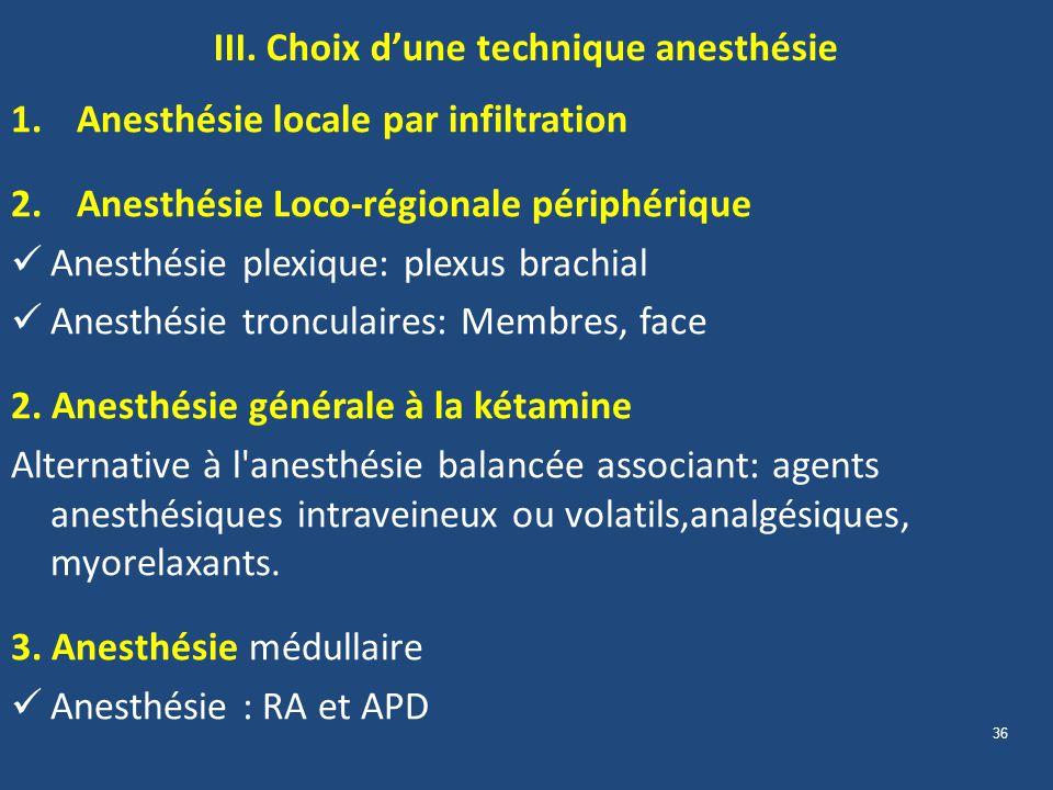 36 III. Choix dune technique anesthésie 1.Anesthésie locale par infiltration 2.Anesthésie Loco-régionale périphérique Anesthésie plexique: plexus brac