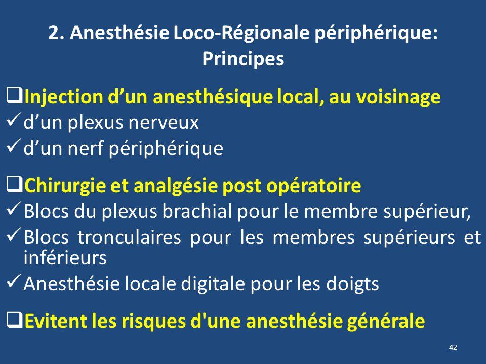 42 2. Anesthésie Loco-Régionale périphérique: Principes Injection dun anesthésique local, au voisinage dun plexus nerveux dun nerf périphérique Chirur