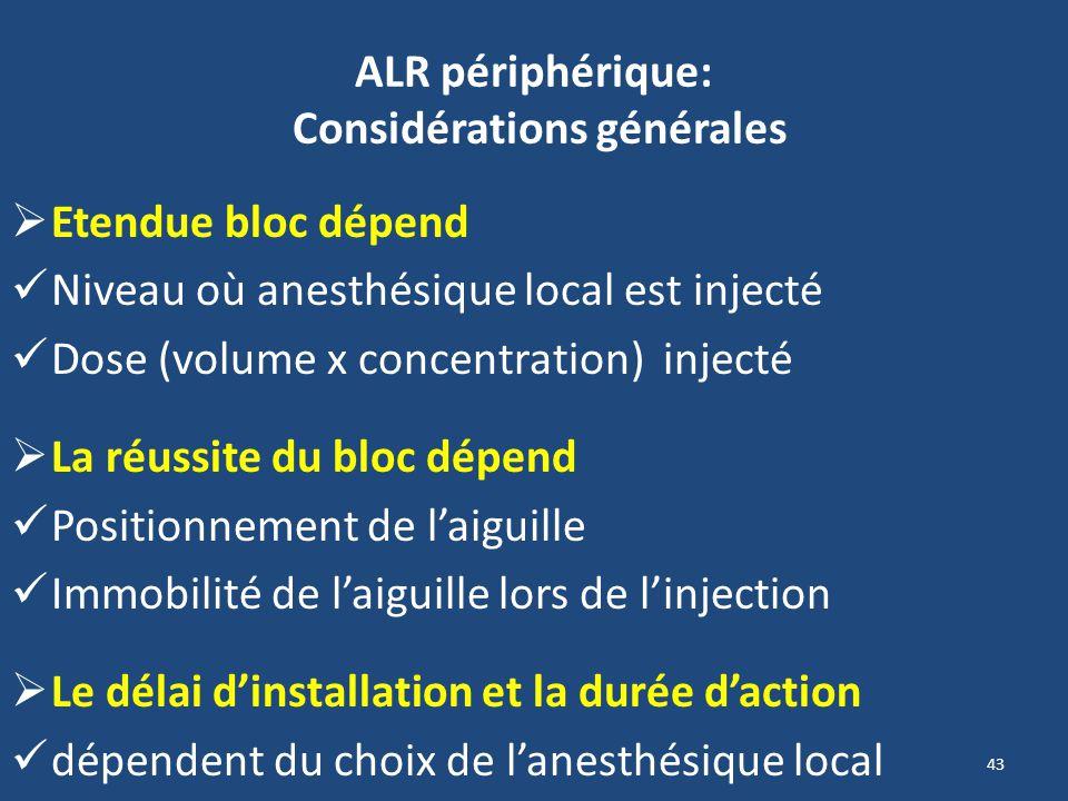 43 ALR périphérique: Considérations générales Etendue bloc dépend Niveau où anesthésique local est injecté Dose (volume x concentration) injecté La ré