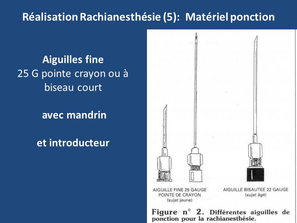 76 Réalisation Rachianesthésie (5): Matériel ponction Aiguilles fine 25 G pointe crayon ou à biseau court avec mandrin et introducteur