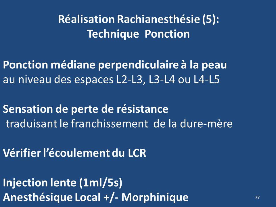 77 Réalisation Rachianesthésie (5): Technique Ponction Ponction médiane perpendiculaire à la peau au niveau des espaces L2-L3, L3-L4 ou L4-L5 Sensatio