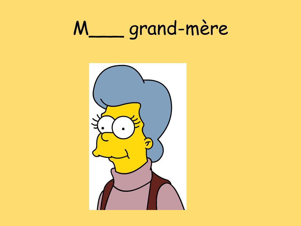 M___ grand-mère