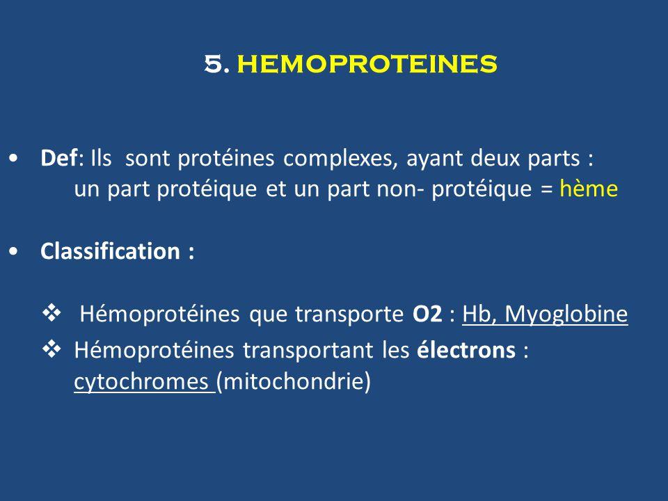 5. HEMOPROTEINES Def: Ils sont protéines complexes, ayant deux parts : un part protéique et un part non- protéique = hème Classification : Hémoprotéin