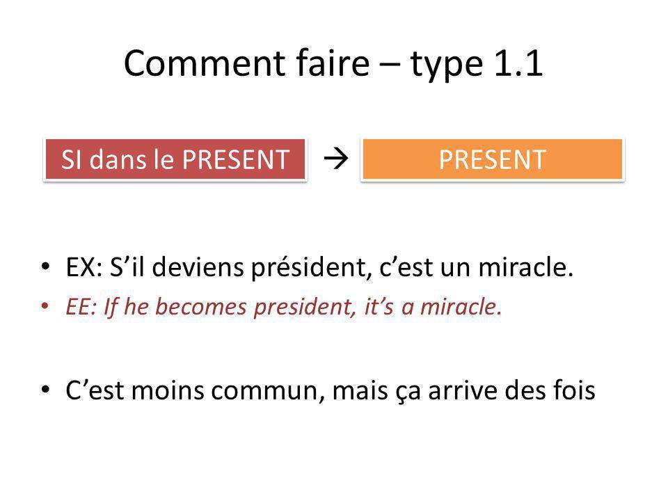 Comment faire – type 1.1 EX: Sil deviens président, cest un miracle. EE: If he becomes president, its a miracle. Cest moins commun, mais ça arrive des
