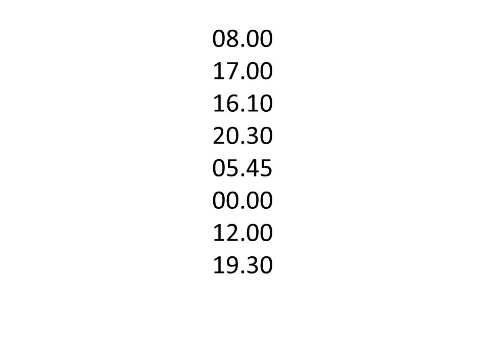 08.00 17.00 16.10 20.30 05.45 00.00 12.00 19.30