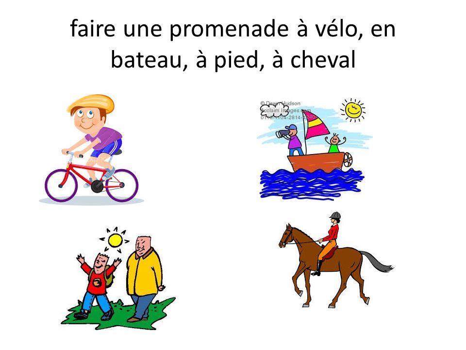 faire une promenade à vélo, en bateau, à pied, à cheval