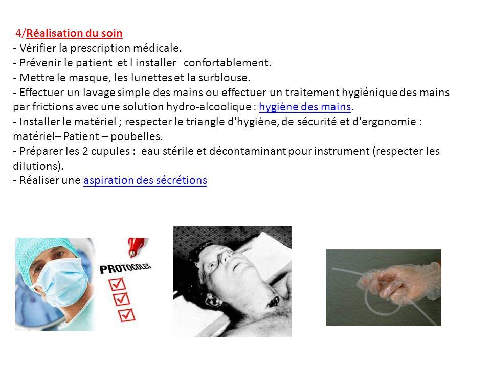 4/Réalisation du soin - Vérifier la prescription médicale. - Prévenir le patient et l installer confortablement. - Mettre le masque, les lunettes et l