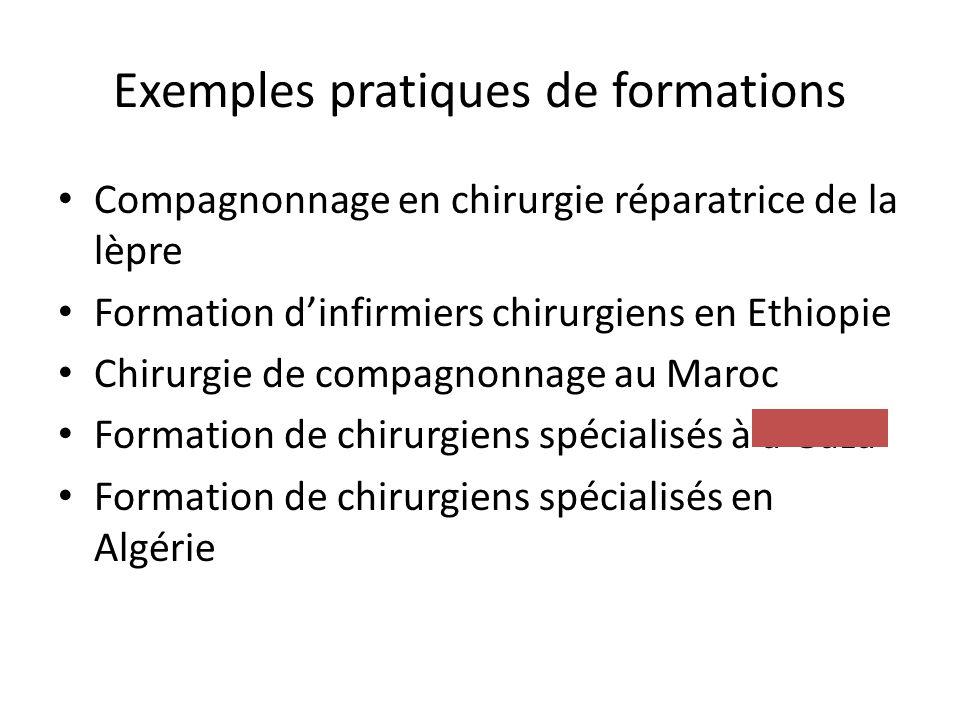 Exemples pratiques de formations Compagnonnage en chirurgie réparatrice de la lèpre Formation dinfirmiers chirurgiens en Ethiopie Chirurgie de compagn