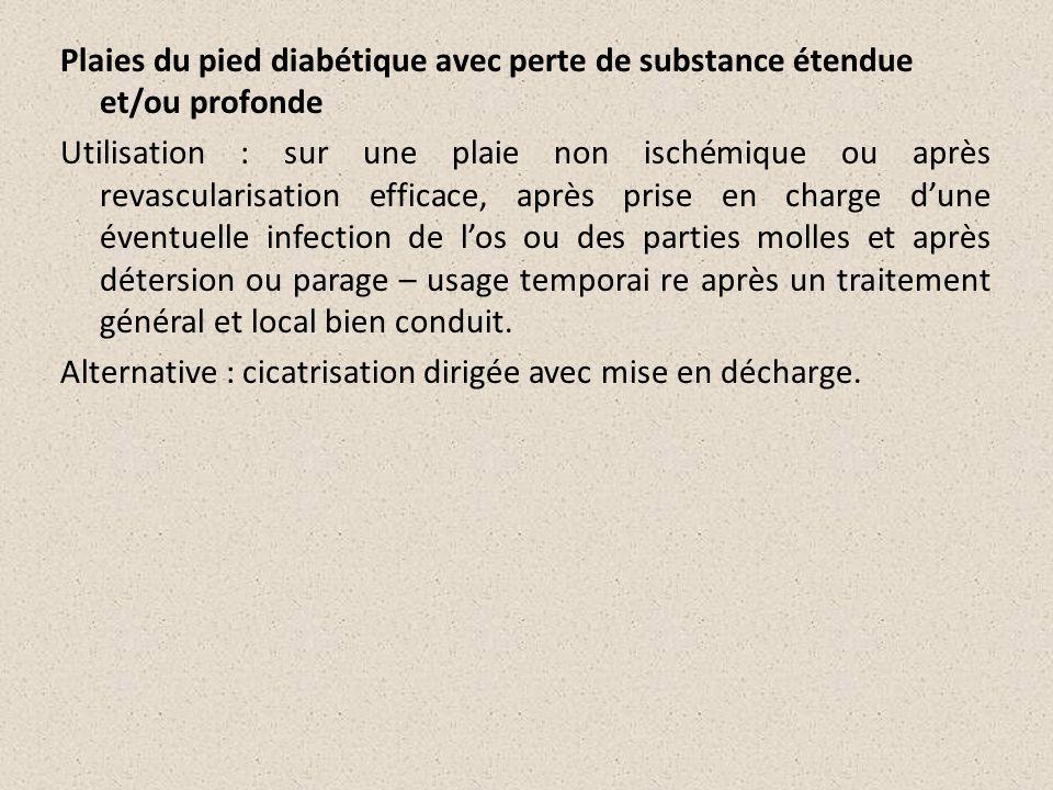 Plaies du pied diabétique avec perte de substance étendue et/ou profonde Utilisation : sur une plaie non ischémique ou après revascularisation efficac