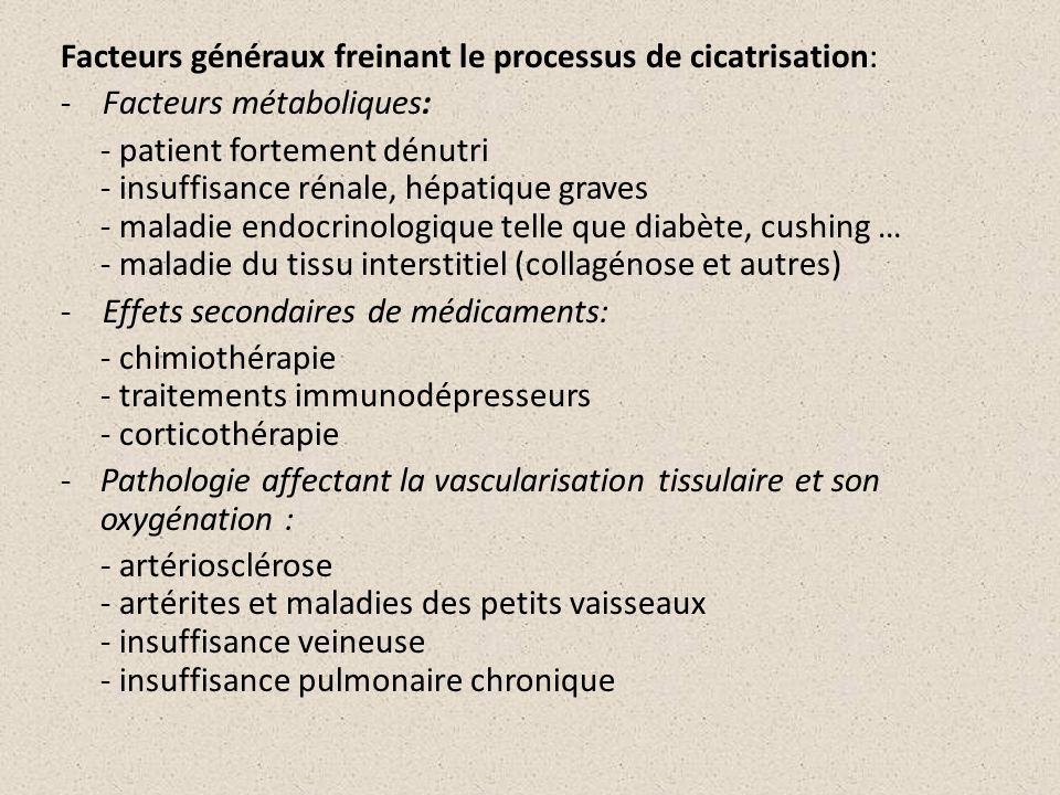 Facteurs généraux freinant le processus de cicatrisation: - Facteurs métaboliques: - patient fortement dénutri - insuffisance rénale, hépatique graves