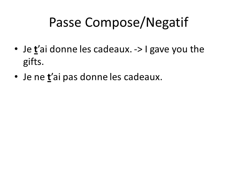 Passe Compose/Negatif Je tai donne les cadeaux. -> I gave you the gifts.