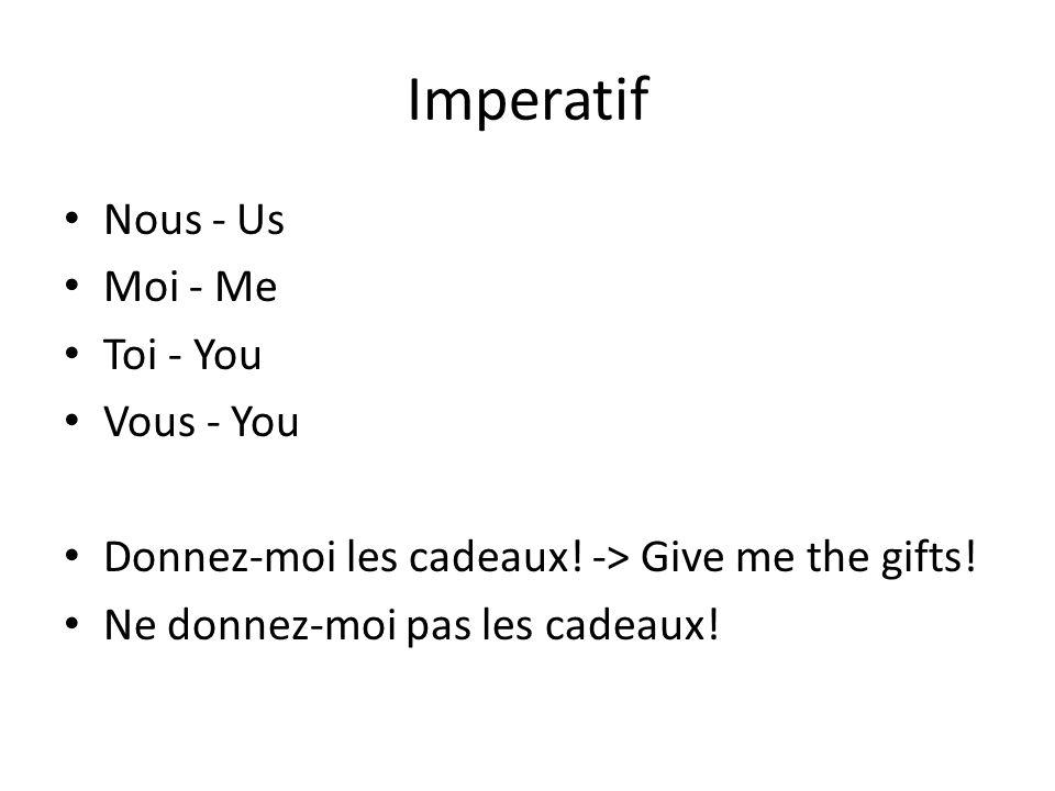 Imperatif Nous - Us Moi - Me Toi - You Vous - You Donnez-moi les cadeaux.